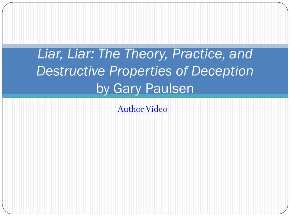Author Video Liar, Liar: The Theory, Practice, and Destructive Properties of Deception by Gary Paulsen