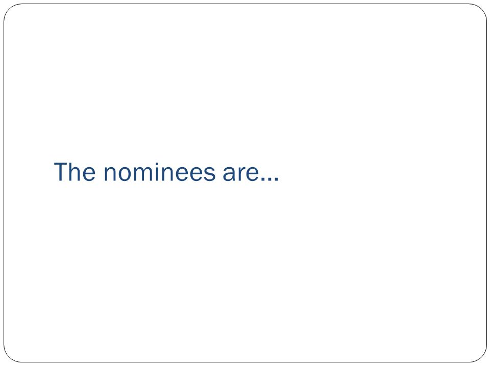 The nominees are…