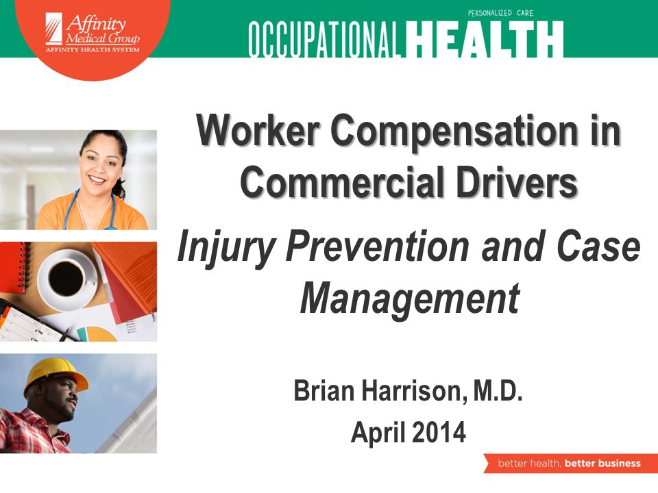 Worker Comp (WC) in Commercial Drivers (CD)- Concepts DOT Regulations reduce major WC Cases BUT: –DOT Regulations may increase Lost Workdays in both major and minor cases Employers can improve primary prevention of CD WC Cases through –Safe work practices while performing non-driving duty –Truck driver wellness –Safe use of all medications (Rx and OTC) Case managers and adjusters should attend to all potential barriers to RTW in WC Cases Use Worker Rehab Program more liberally