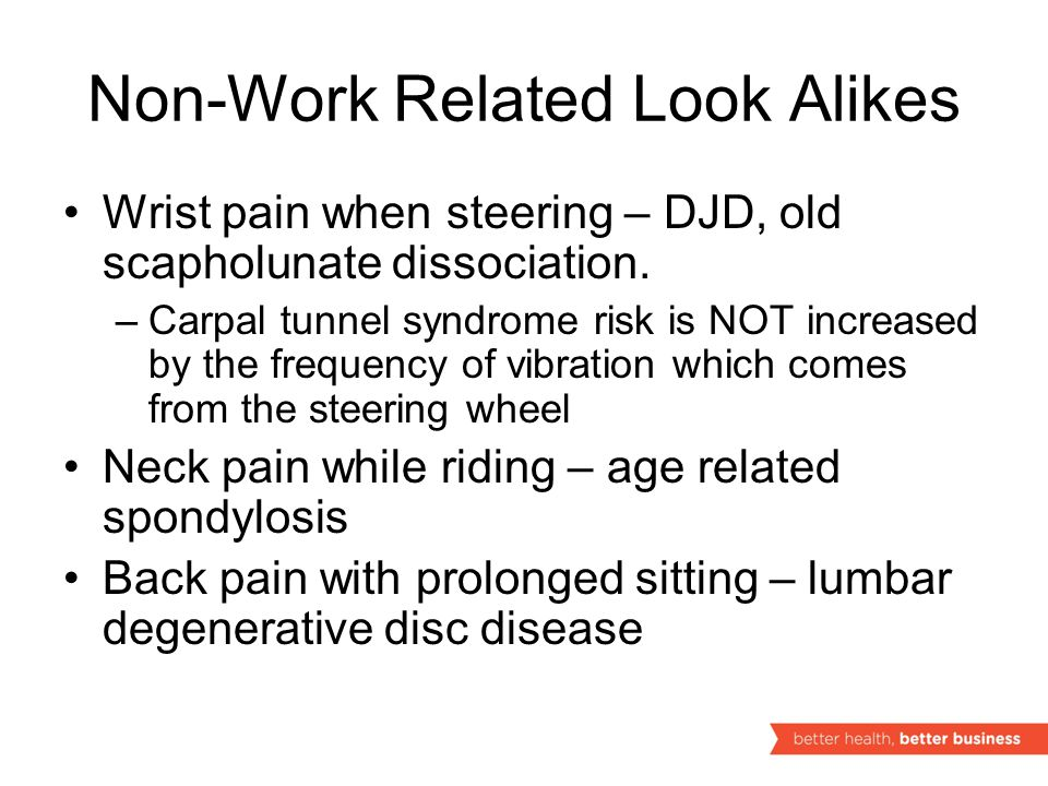 Non-Work Related Look Alikes Wrist pain when steering – DJD, old scapholunate dissociation.