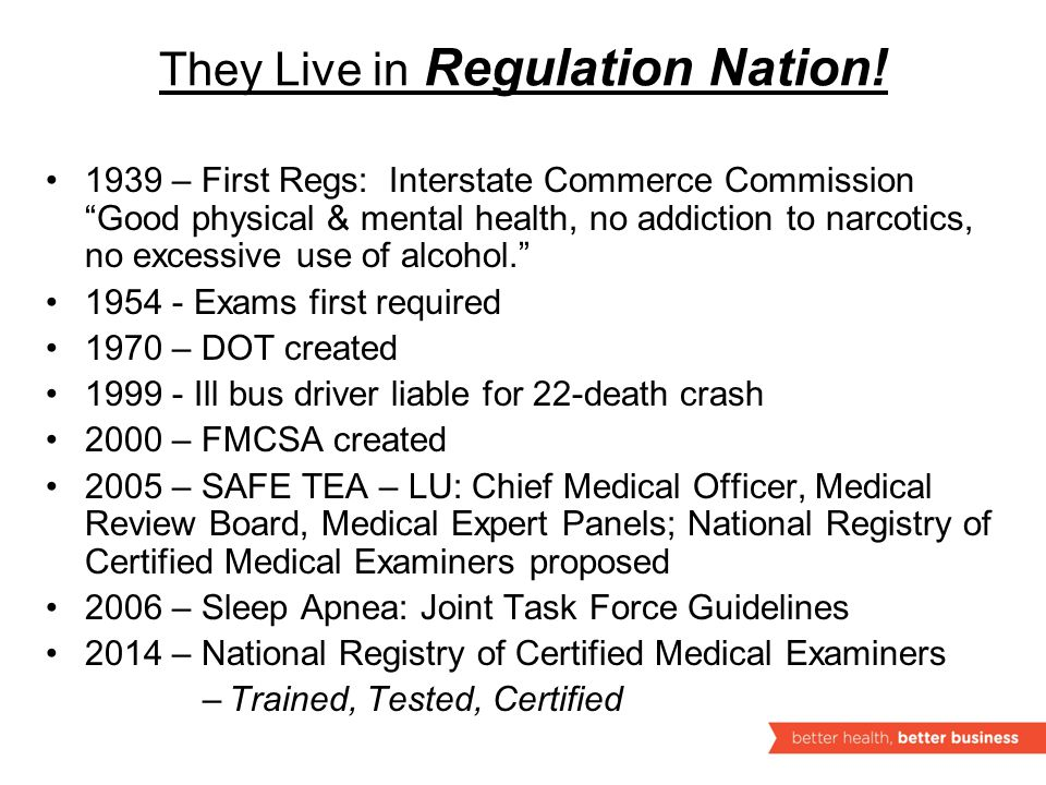 6 Medical Standards (Regulations) of the FMCSA 13 standards directly related to medical requirements 4 standards are specific Medical examiner cannot interpret or alter Vision, Hearing, Epilepsy, Insulin use 9 standards are general ( likely to, which interferes, or satisfied by Skill Performance Evaluation or OK'ed by MD) Medical examiner decides if medical condition affects driver's ability to safely operate a CMV