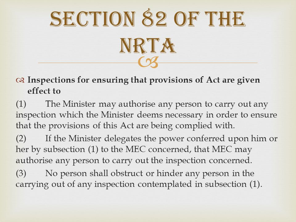  Inspections for ensuring that provisions of Act are given effect to (1) The Minister may authorise any person to carry out any inspection which the Minister deems necessary in order to ensure that the provisions of this Act are being complied with.