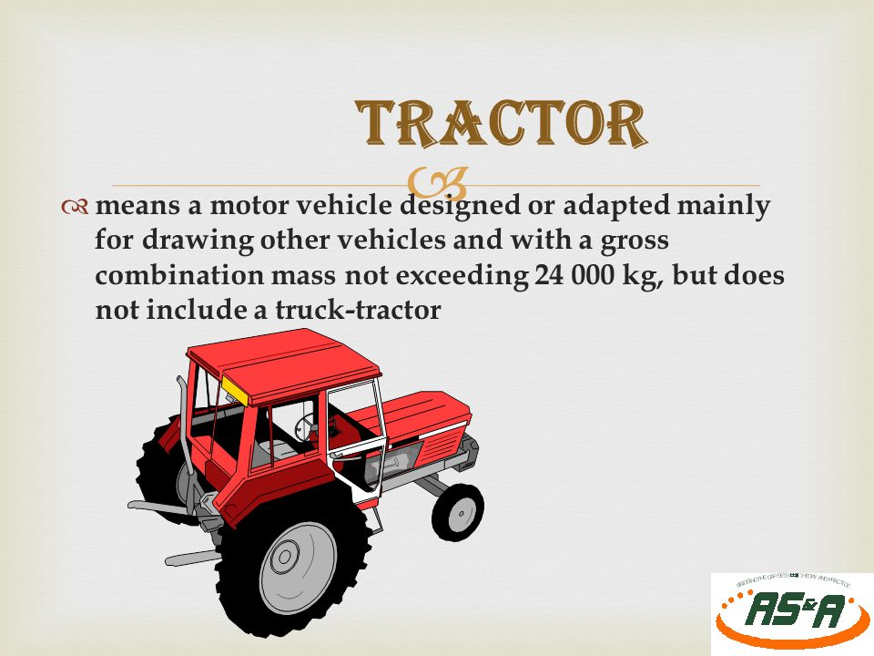   means a motor vehicle designed or adapted mainly for drawing other vehicles and with a gross combination mass not exceeding 24 000 kg, but does not include a truck-tractor 22 TRACTOR
