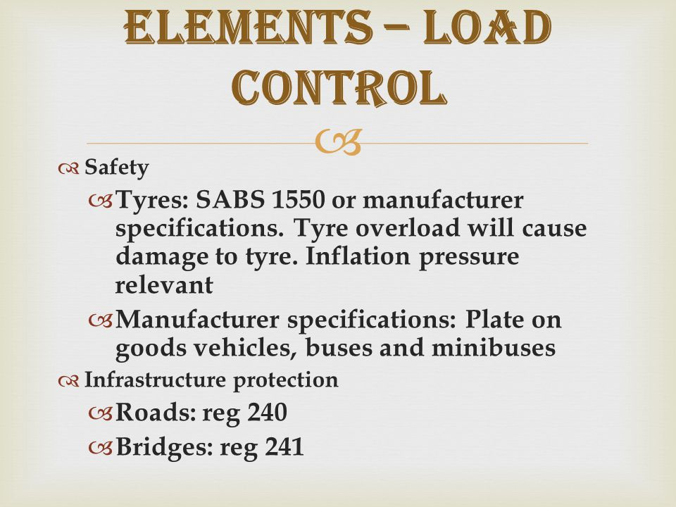   Safety  Tyres: SABS 1550 or manufacturer specifications.