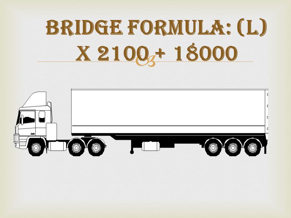  Bridge formula: (L) x 2100 + 18000