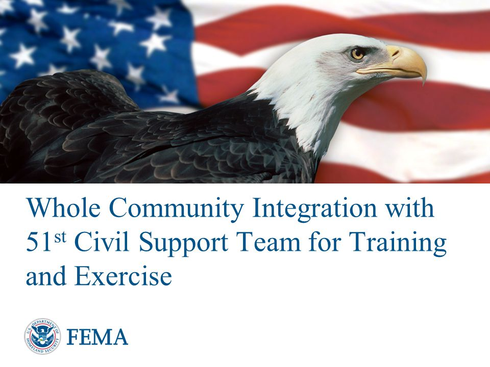 Whole Community Integration with 51 st Civil Support Team for Training and Exercise