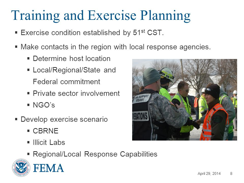 April 29, 2014 Training and Exercise  Determine players  Local/Regional/State/Federal  Determine level of involvement  Drill  Tabletop  Functional  Full Scale  Develop exercise plan using HSEEP Guidance 9