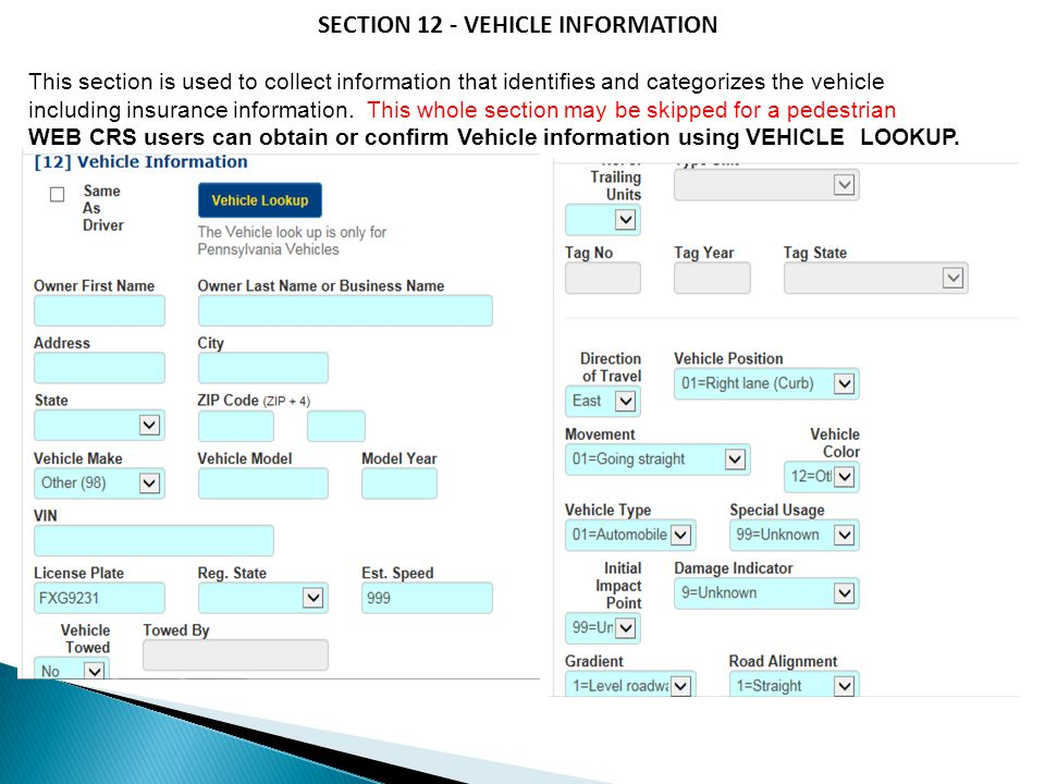 SECTION 12 - VEHICLE INFORMATION This section is used to collect information that identifies and categorizes the vehicle including insurance informati