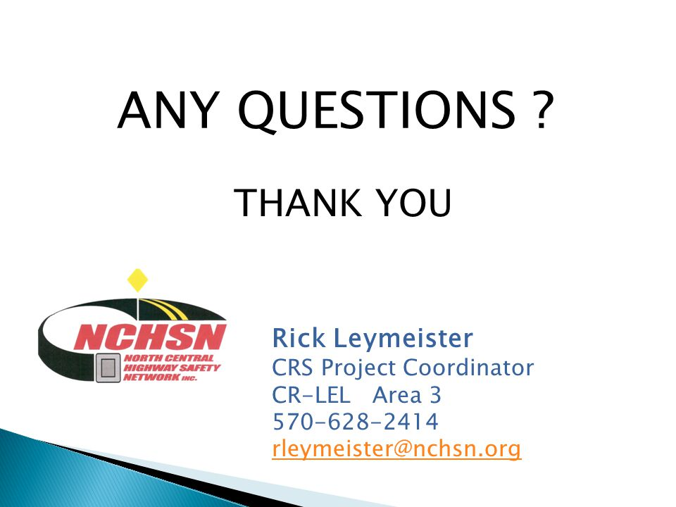 ANY QUESTIONS ? THANK YOU Rick Leymeister CRS Project Coordinator CR-LEL Area 3 570-628-2414 rleymeister@nchsn.org