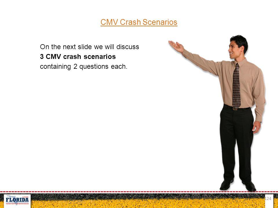 124 CMV Crash Scenarios On the next slide we will discuss 3 CMV crash scenarios containing 2 questions each.