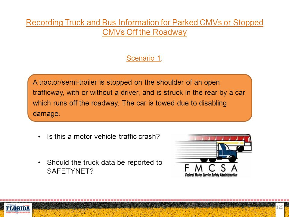 125 Recording Truck and Bus Information for Parked CMVs or Stopped CMVs Off the Roadway Scenario 1: Is this a motor vehicle traffic crash? Should the