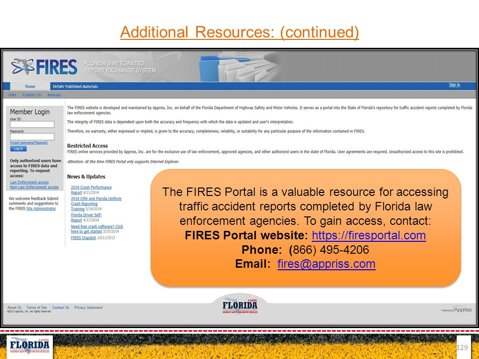 129 Additional Resources: (continued) The FIRES Portal is a valuable resource for accessing traffic accident reports completed by Florida law enforcem