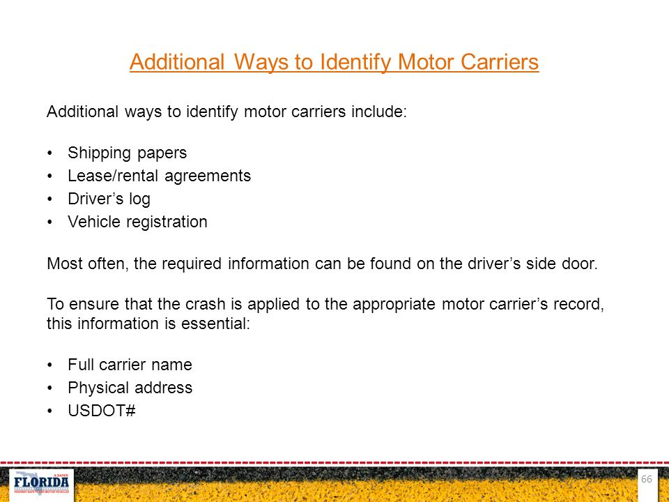 66 Additional Ways to Identify Motor Carriers Additional ways to identify motor carriers include: Shipping papers Lease/rental agreements Driver's log