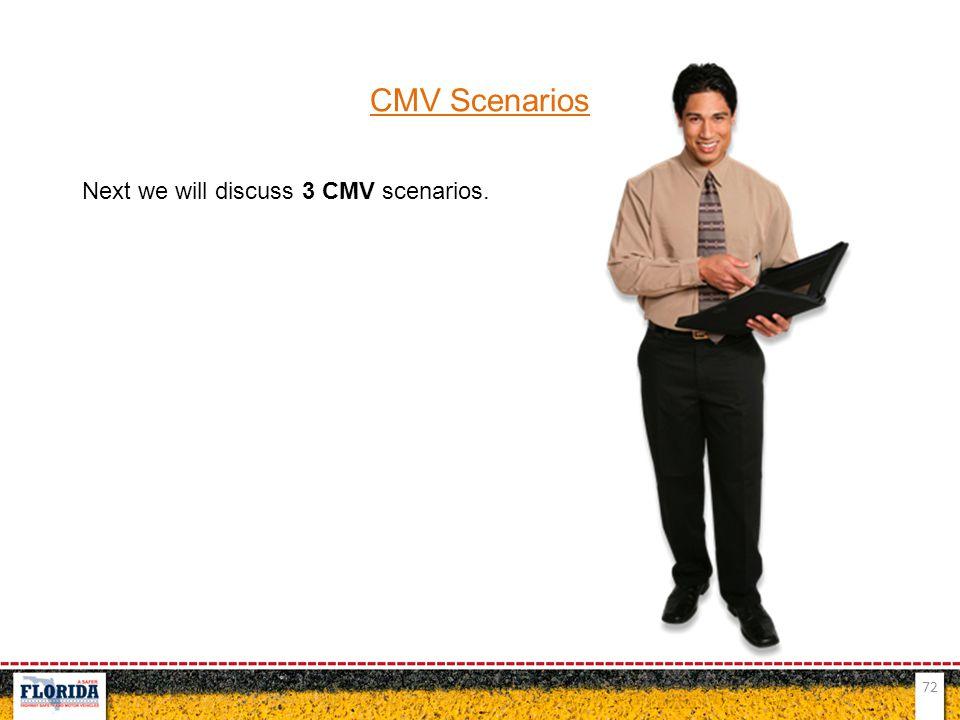 72 CMV Scenarios Next we will discuss 3 CMV scenarios.
