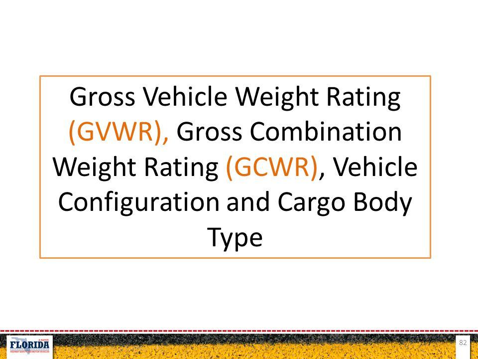 82 Gross Vehicle Weight Rating (GVWR), Gross Combination Weight Rating (GCWR), Vehicle Configuration and Cargo Body Type
