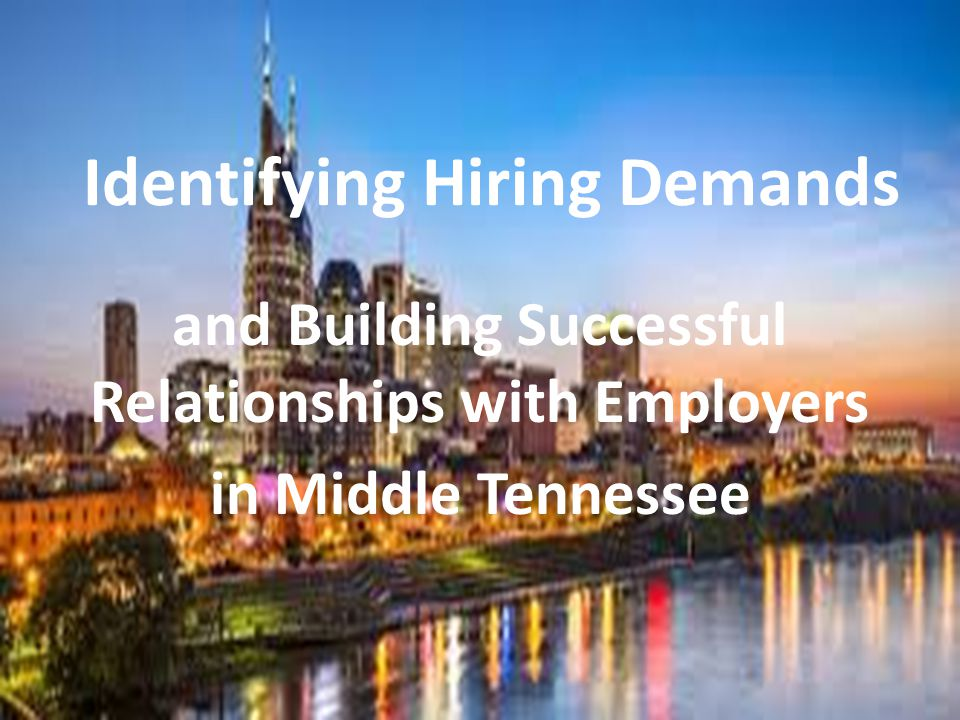 Identifying Hiring Demands and Building Successful Relationships with Employers in Middle Tennessee