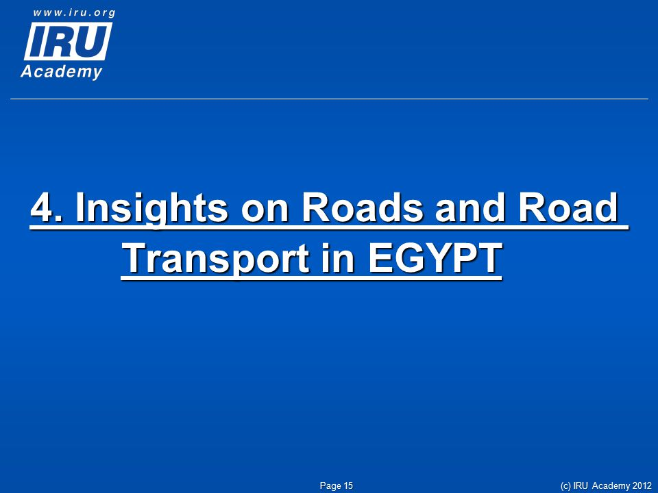 4. Insights on Roads and Road Transport in EGYPT Page 15 (c) IRU Academy 2012