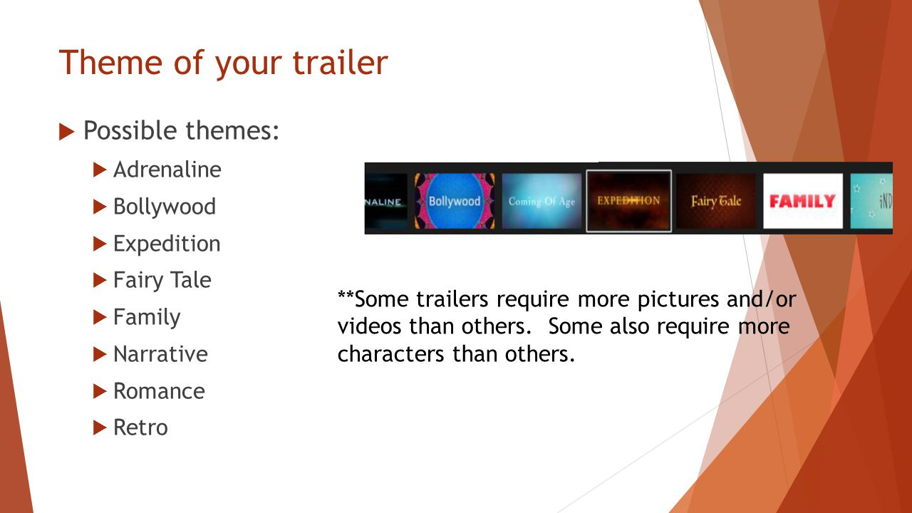 Theme of your trailer  Possible themes:  Adrenaline  Bollywood  Expedition  Fairy Tale  Family  Narrative  Romance  Retro **Some trailers require more pictures and/or videos than others.