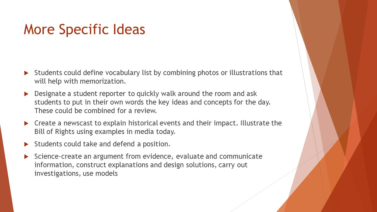 More Specific Ideas  Students could define vocabulary list by combining photos or illustrations that will help with memorization.