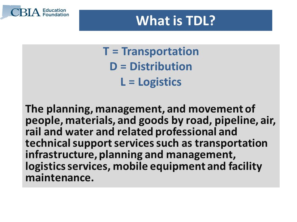 T = Transportation D = Distribution L = Logistics The planning, management, and movement of people, materials, and goods by road, pipeline, air, rail and water and related professional and technical support services such as transportation infrastructure, planning and management, logistics services, mobile equipment and facility maintenance.