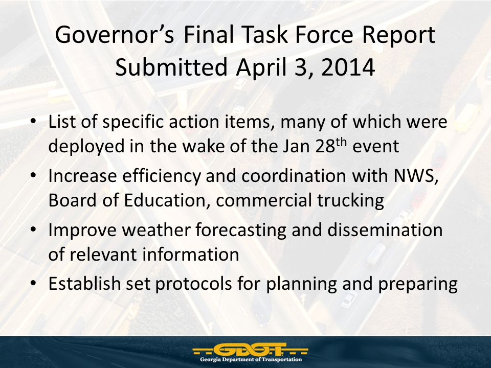 Highlights/Action Items (non GDOT) Mobile Phone Wireless Emergency Alert System Winter Weather emails to School Superintendents 35 Rapid Response Strike Teams Explore Statewide Mesonet system of weather data stations for enhanced forecasting Cross agency training to include utilities and trucking companies