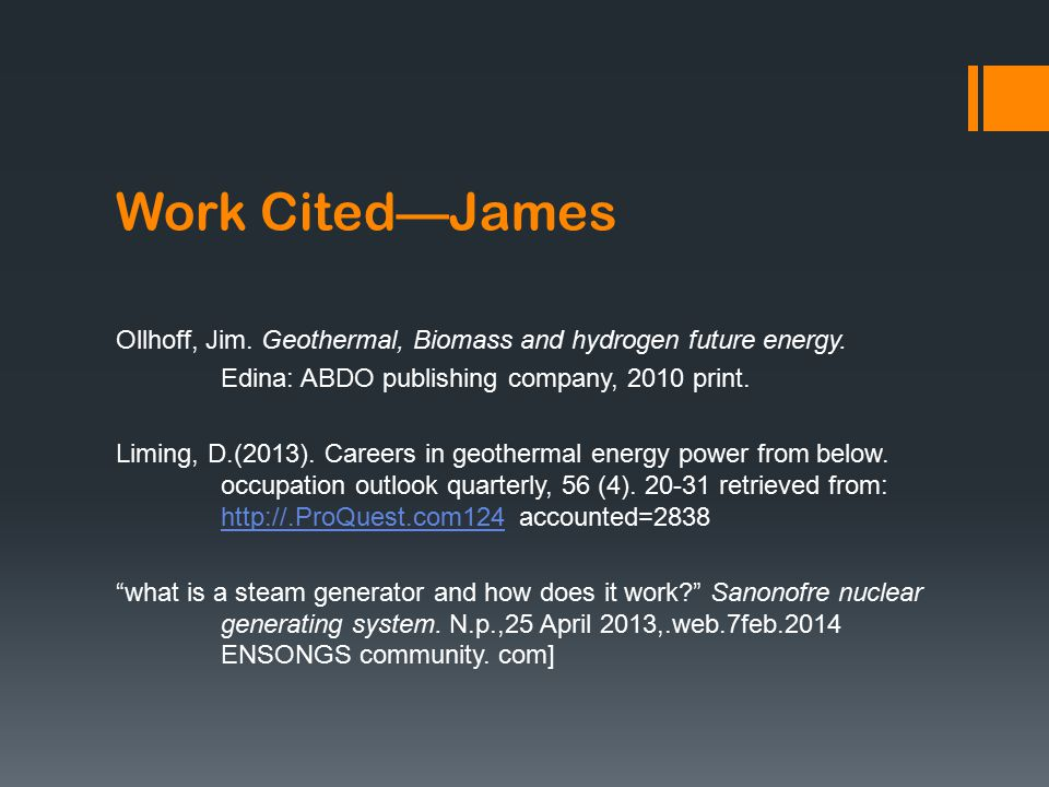 Work Cited—James Ollhoff, Jim. Geothermal, Biomass and hydrogen future energy.