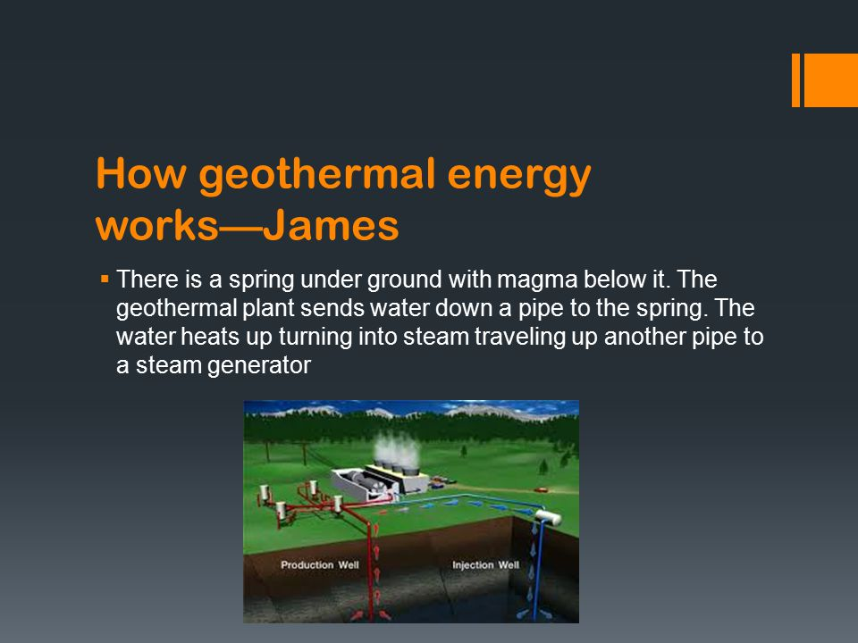 How geothermal energy works—James  There is a spring under ground with magma below it.