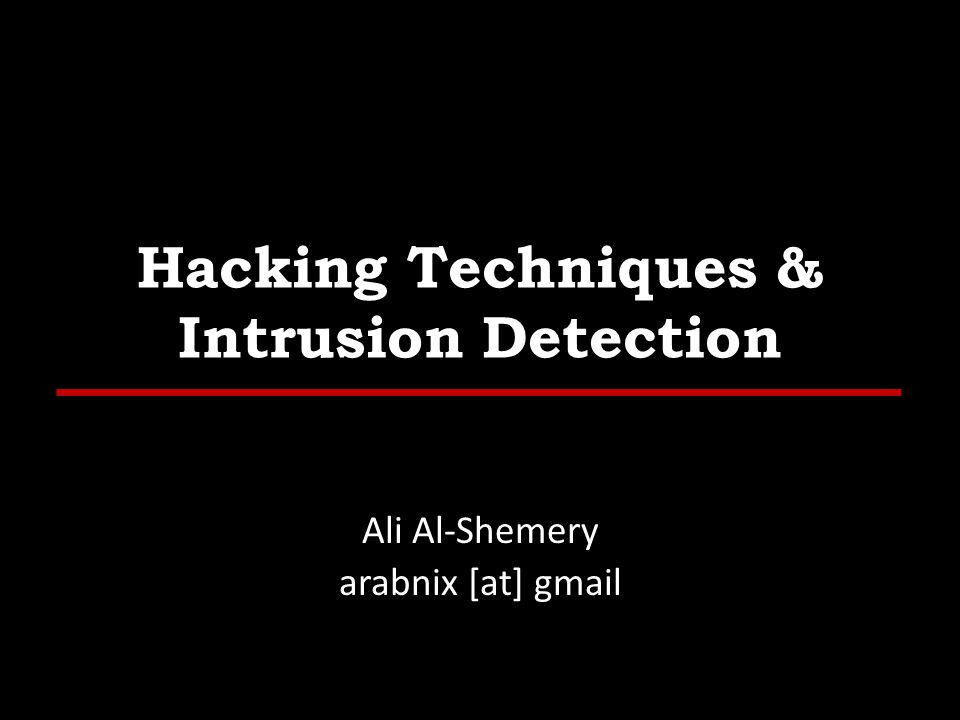 Hacking Techniques & Intrusion Detection Ali Al-Shemery arabnix [at] gmail