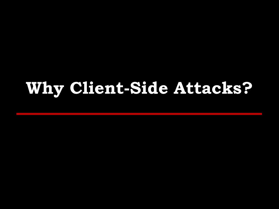 Why Client-Side Attacks