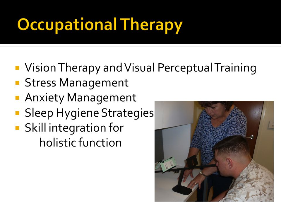  Vision Therapy and Visual Perceptual Training  Stress Management  Anxiety Management  Sleep Hygiene Strategies  Skill integration for holistic f
