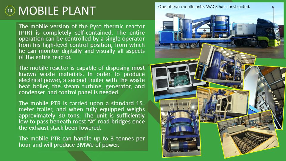 13 MOBILE PLANT The mobile version of the Pyro thermic reactor (PTR) is completely self-contained.