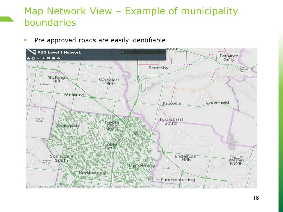 Map Network View – Example of municipality boundaries 16  Pre approved roads are easily identifiable