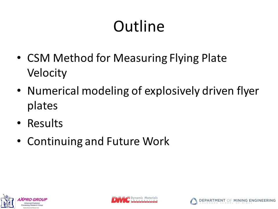 Outline CSM Method for Measuring Flying Plate Velocity Numerical modeling of explosively driven flyer plates Results Continuing and Future Work