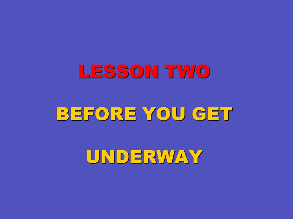 LESSON TWO BEFORE YOU GET UNDERWAY