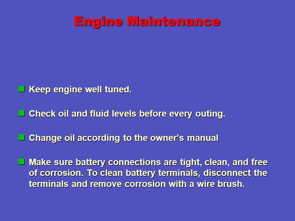 Engine Maintenance Keep engine well tuned. Keep engine well tuned.