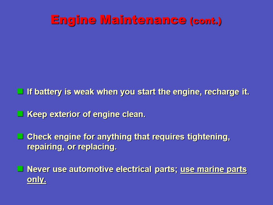 Engine Maintenance (cont.) If battery is weak when you start the engine, recharge it.