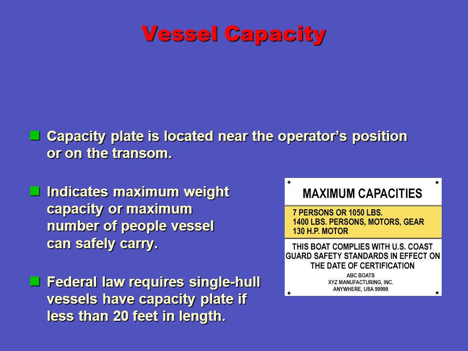 Vessel Capacity Capacity plate is located near the operator's position or on the transom.