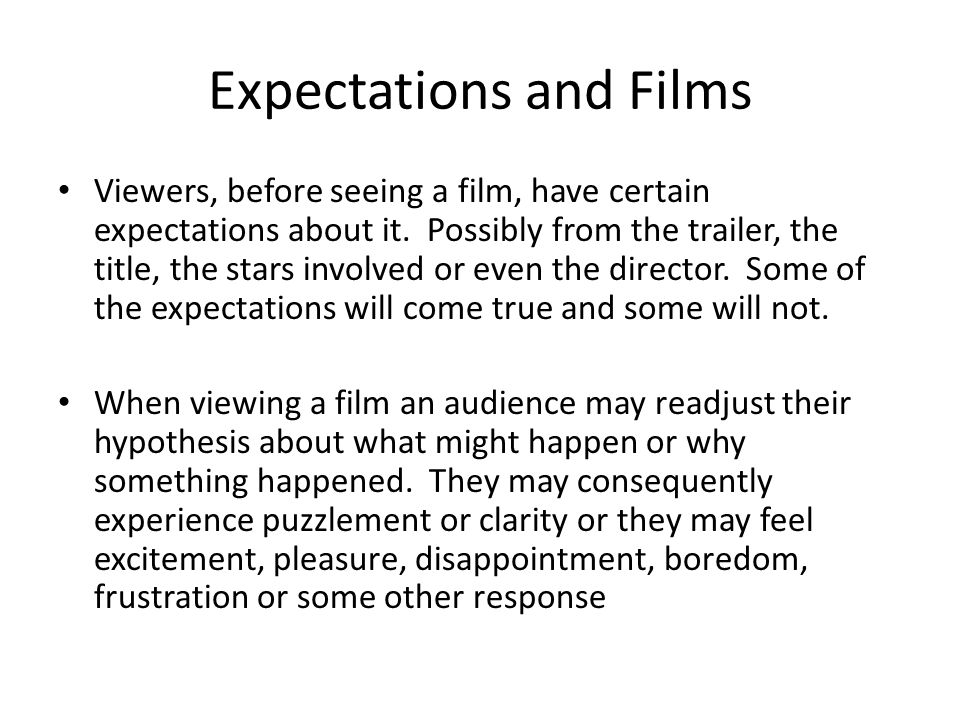 Expectations and Films Viewers, before seeing a film, have certain expectations about it.