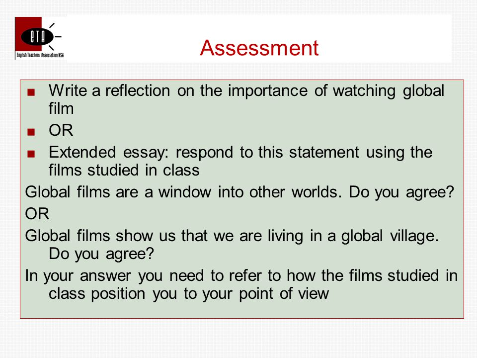 Write a reflection on the importance of watching global film OR Extended essay: respond to this statement using the films studied in class Global films are a window into other worlds.