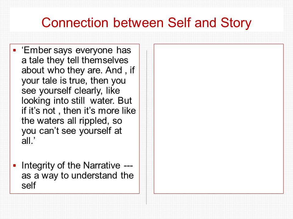 Connection between Self and Story  'Ember says everyone has a tale they tell themselves about who they are.