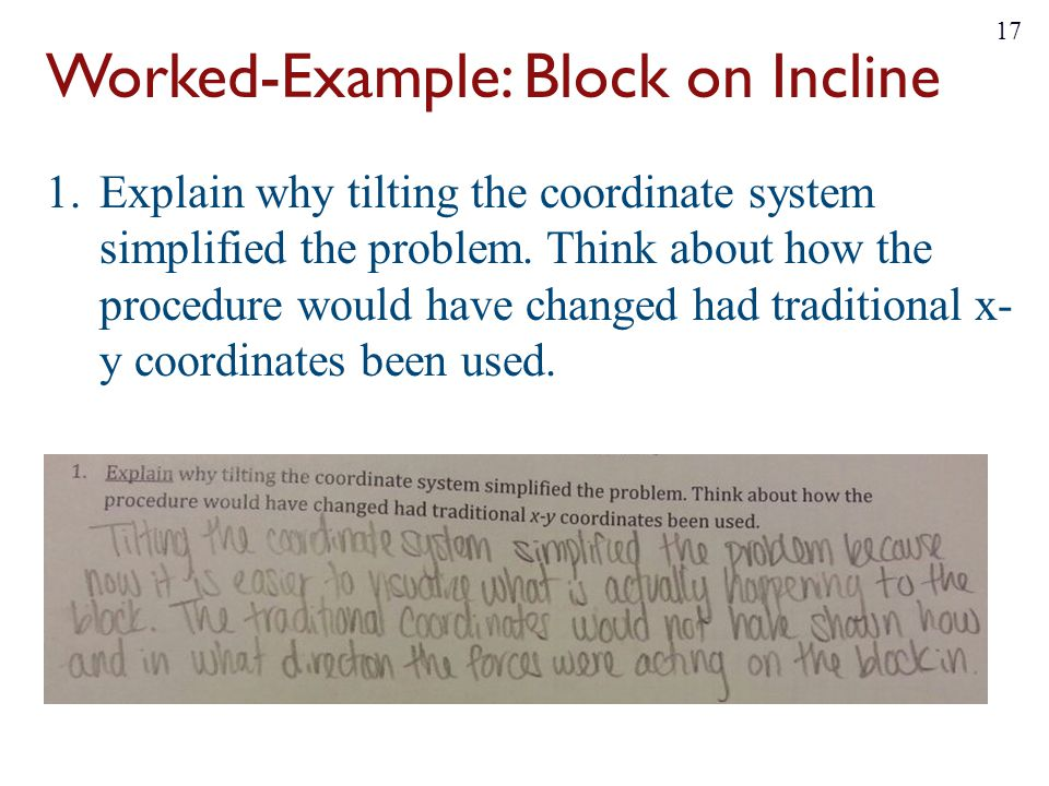 Worked-Example: Block on Incline 1.Explain why tilting the coordinate system simplified the problem. Think about how the procedure would have changed