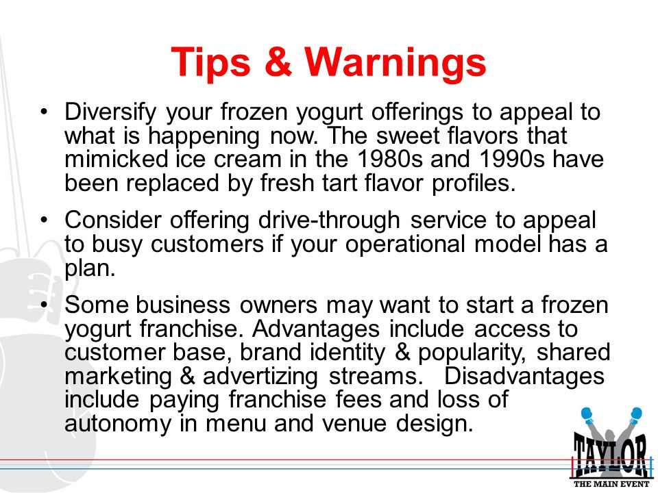 Tips & Warnings Diversify your frozen yogurt offerings to appeal to what is happening now.