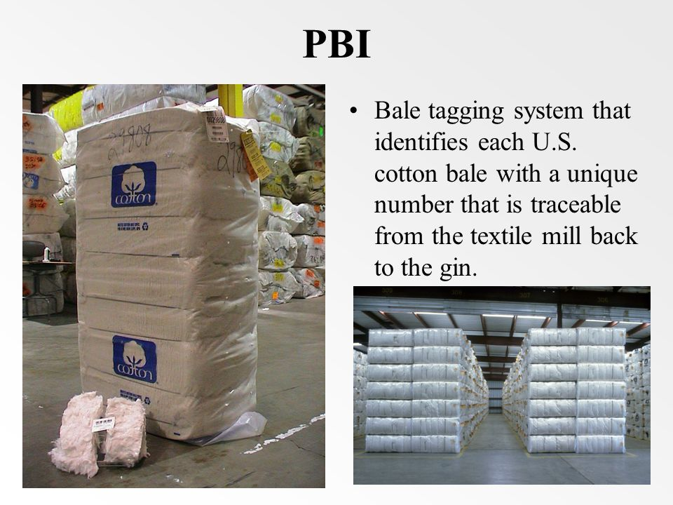 PBI Bale tagging system that identifies each U.S. cotton bale with a unique number that is traceable from the textile mill back to the gin.