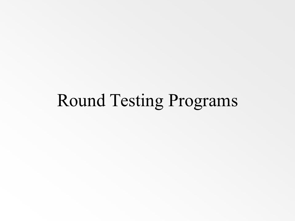 Round Testing Programs