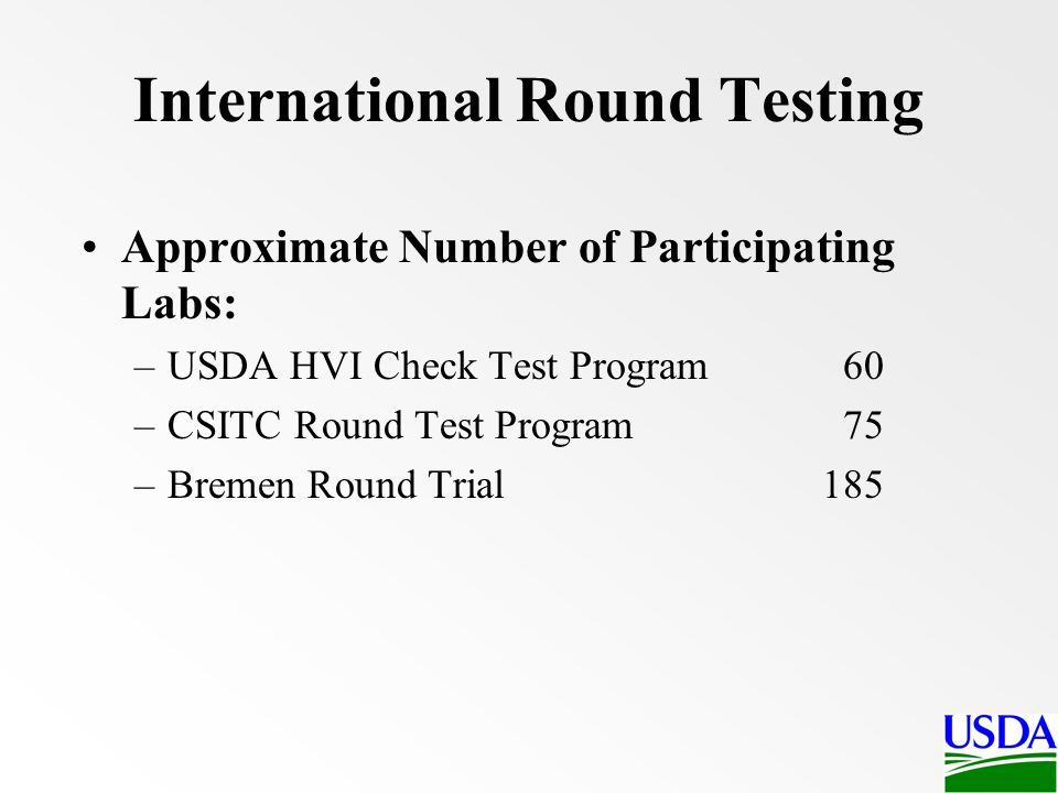 Approximate Number of Participating Labs: –USDA HVI Check Test Program 60 –CSITC Round Test Program 75 –Bremen Round Trial 185