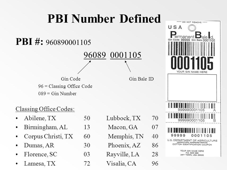 PBI Number Defined PBI #: 960890001105 96089 0001105 Gin CodeGin Bale ID 96 = Classing Office Code 089 = Gin Number Classing Office Codes: Abilene, TX