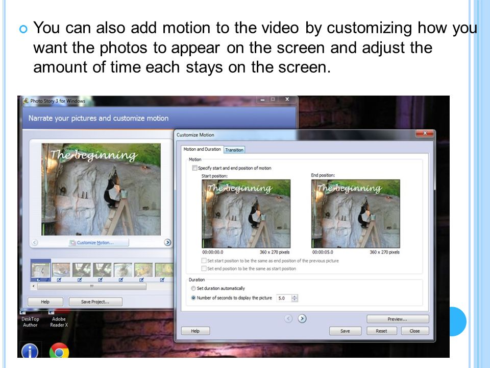 You can also add motion to the video by customizing how you want the photos to appear on the screen and adjust the amount of time each stays on the screen.