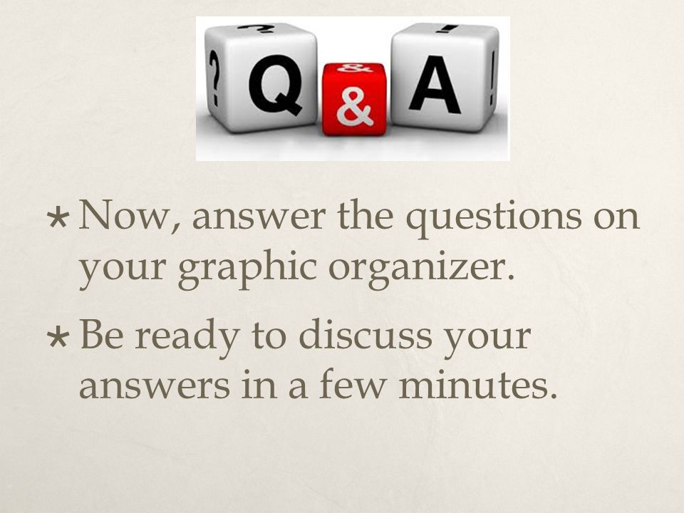  Now, answer the questions on your graphic organizer.