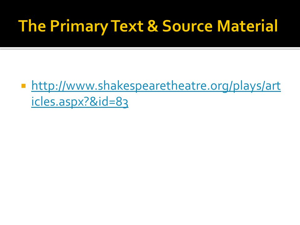 http://www.shakespearetheatre.org/plays/art icles.aspx &id=83 http://www.shakespearetheatre.org/plays/art icles.aspx &id=83