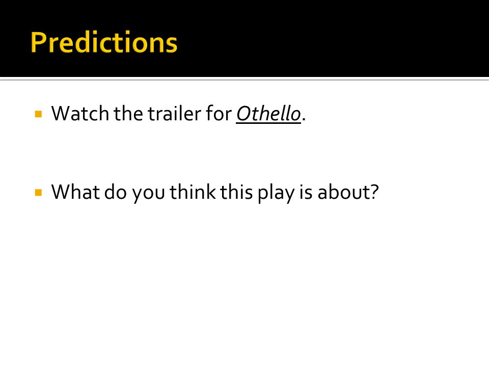  Watch the trailer for Othello.  What do you think this play is about